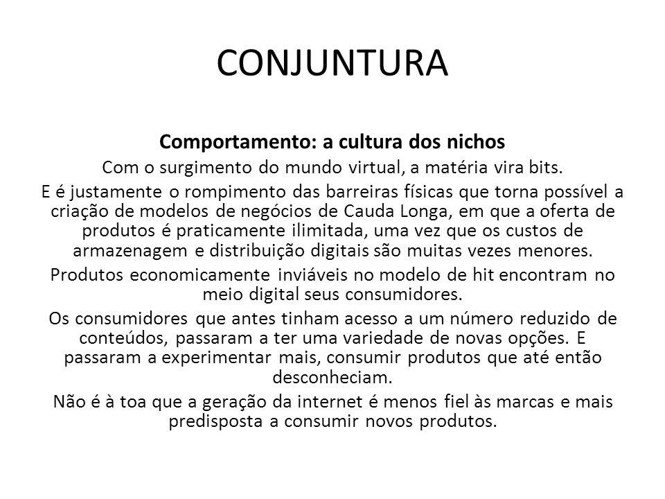 CONJUNTURA Comportamento: a cultura dos nichos Com o surgimento do mundo virtual, a matéria vira bits. E é justamente o rompimento das barreiras físic