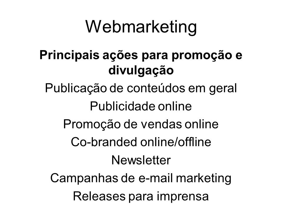 Webmarketing Principais ações para promoção e divulgação Publicação de conteúdos em geral Publicidade online Promoção de vendas online Co-branded onli