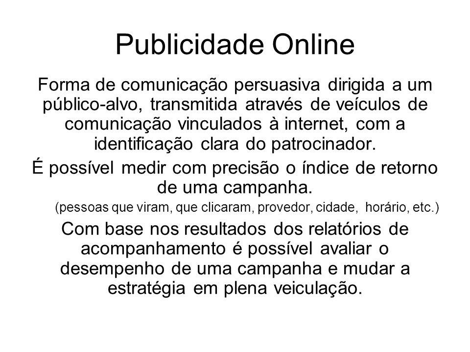 Publicidade Online Forma de comunicação persuasiva dirigida a um público-alvo, transmitida através de veículos de comunicação vinculados à internet, c
