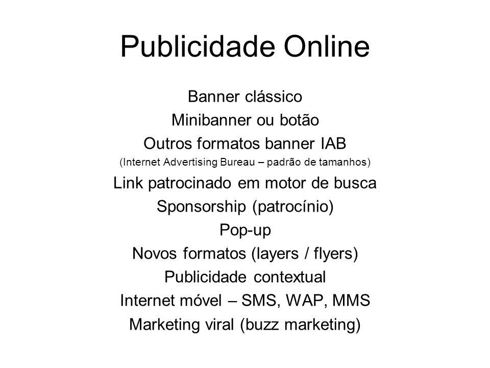 Publicidade Online Banner clássico Minibanner ou botão Outros formatos banner IAB (Internet Advertising Bureau – padrão de tamanhos) Link patrocinado