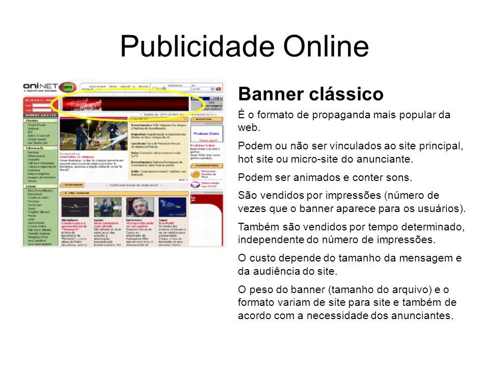 Publicidade Online Banner clássico É o formato de propaganda mais popular da web. Podem ou não ser vinculados ao site principal, hot site ou micro-sit