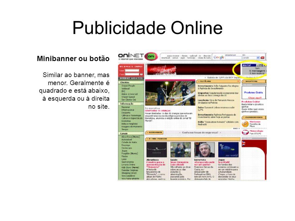 Publicidade Online Minibanner ou botão Similar ao banner, mas menor. Geralmente é quadrado e está abaixo, à esquerda ou à direita no site.