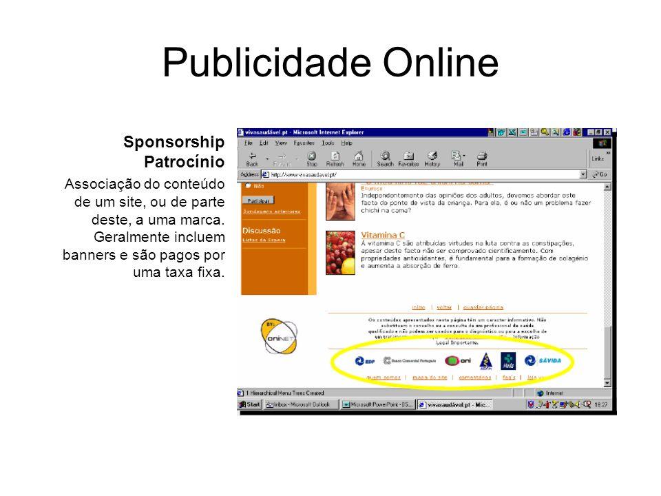 Publicidade Online Sponsorship Patrocínio Associação do conteúdo de um site, ou de parte deste, a uma marca. Geralmente incluem banners e são pagos po