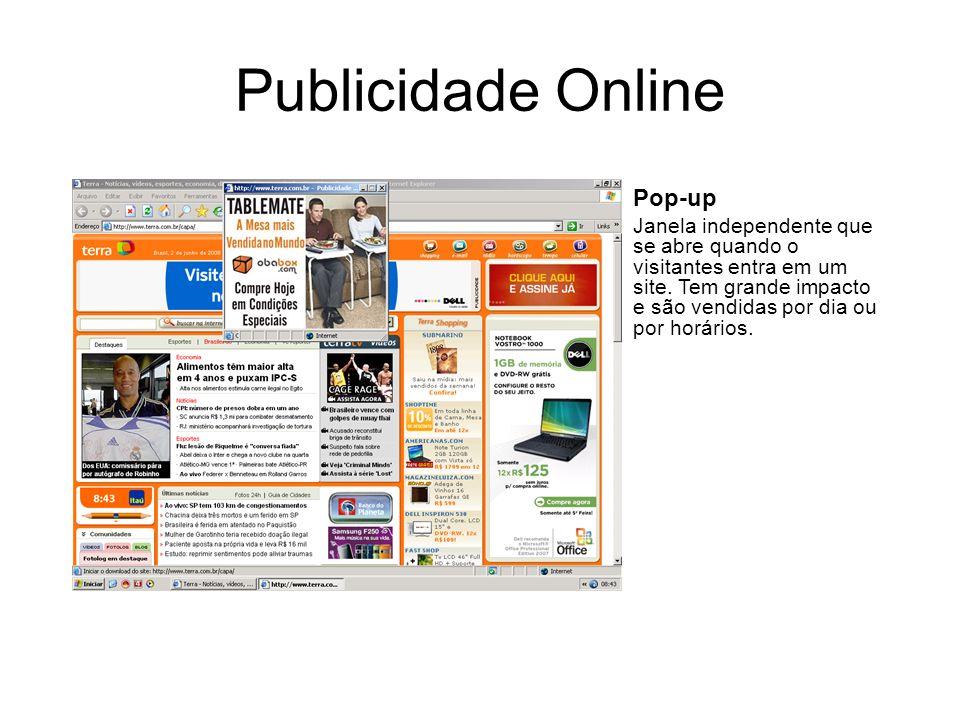 Publicidade Online Pop-up Janela independente que se abre quando o visitantes entra em um site. Tem grande impacto e são vendidas por dia ou por horár