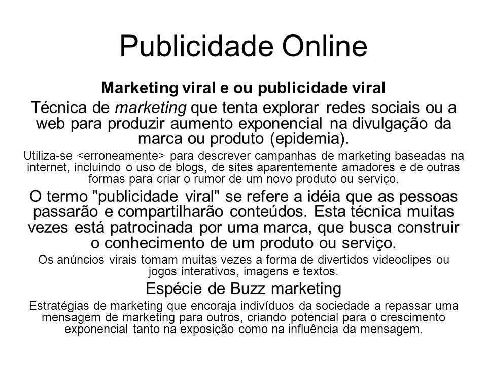 Publicidade Online Marketing viral e ou publicidade viral Técnica de marketing que tenta explorar redes sociais ou a web para produzir aumento exponen