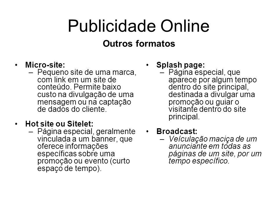 Publicidade Online Micro-site: –Pequeno site de uma marca, com link em um site de conteúdo. Permite baixo custo na divulgação de uma mensagem ou na ca