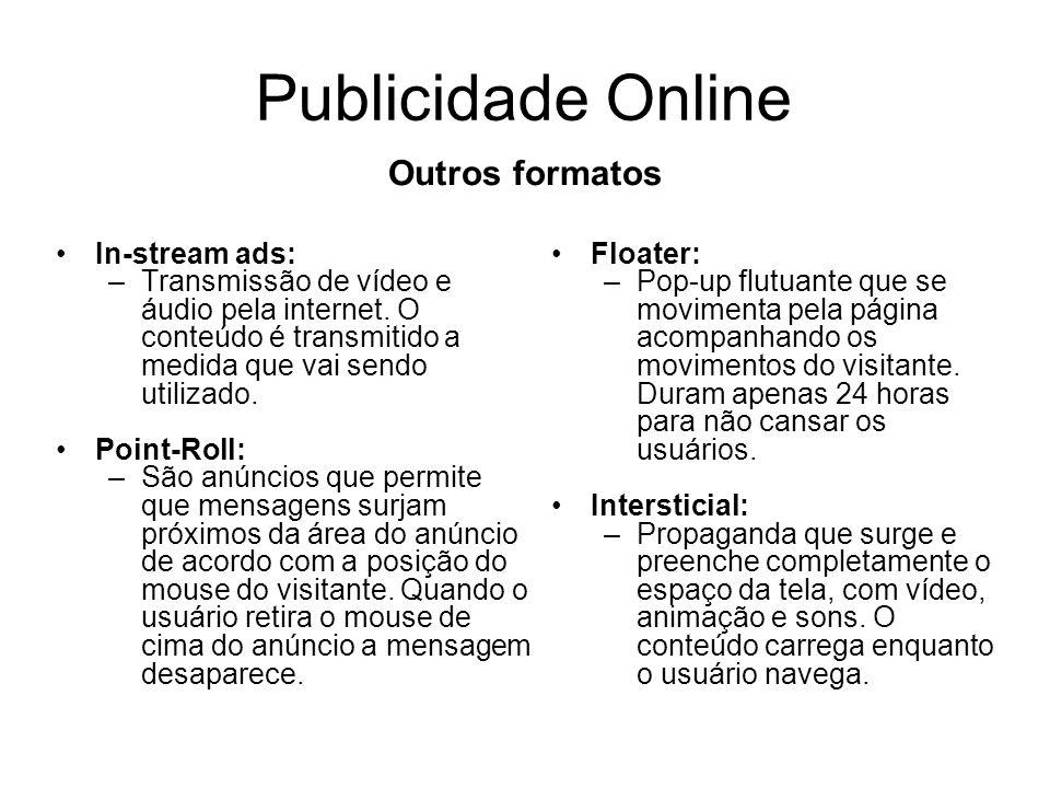 Publicidade Online In-stream ads: –Transmissão de vídeo e áudio pela internet. O conteúdo é transmitido a medida que vai sendo utilizado. Point-Roll: