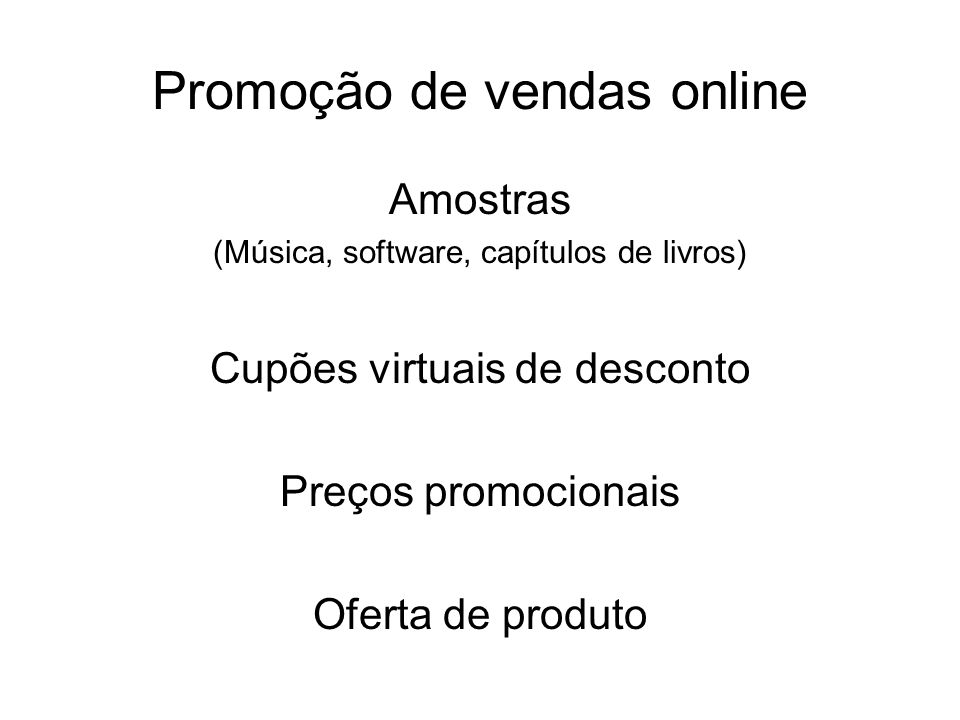 Promoção de vendas online Amostras (Música, software, capítulos de livros) Cupões virtuais de desconto Preços promocionais Oferta de produto