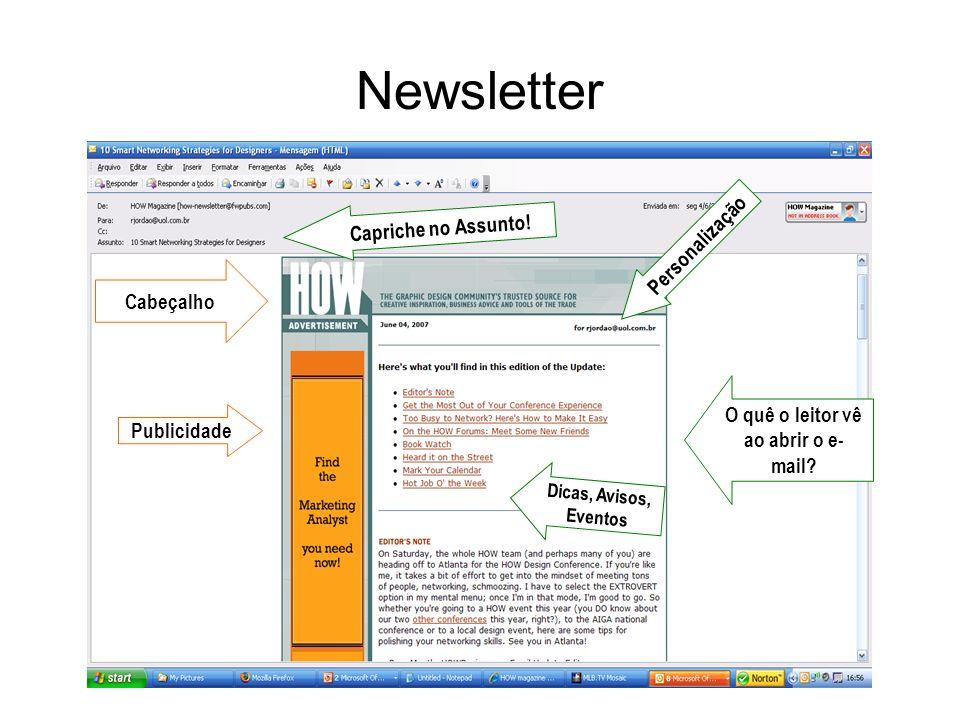 Newsletter Cabeçalho Publicidade Personalização Capriche no Assunto! Dicas, Avisos, Eventos O quê o leitor vê ao abrir o e- mail?