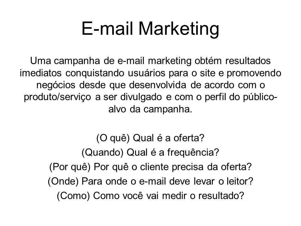 E-mail Marketing Uma campanha de e-mail marketing obtém resultados imediatos conquistando usuários para o site e promovendo negócios desde que desenvo