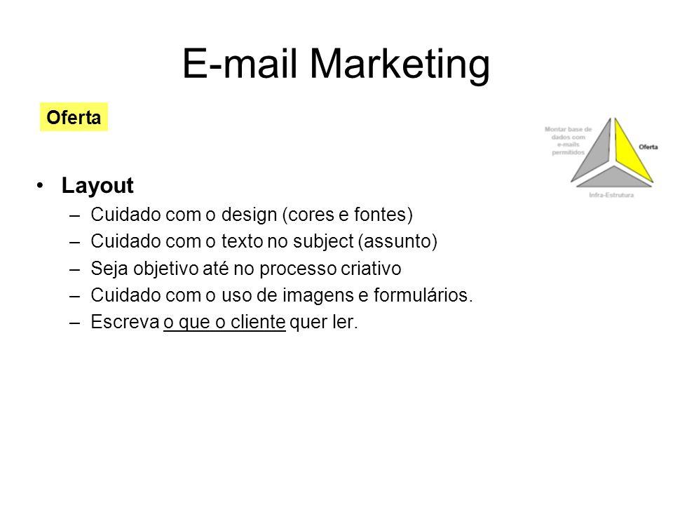 E-mail Marketing Layout –Cuidado com o design (cores e fontes) –Cuidado com o texto no subject (assunto) –Seja objetivo até no processo criativo –Cuid
