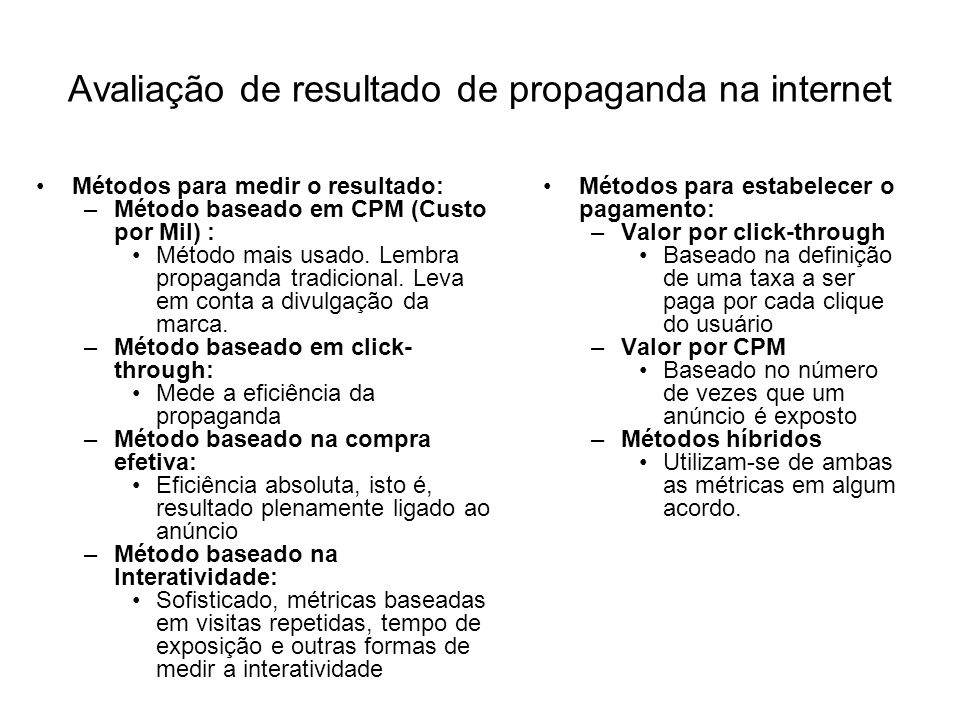 Métodos para medir o resultado: –Método baseado em CPM (Custo por Mil) : Método mais usado. Lembra propaganda tradicional. Leva em conta a divulgação