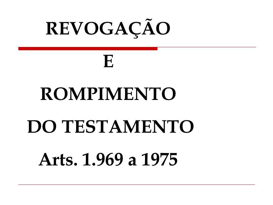 REVOGAÇÃO E ROMPIMENTO DO TESTAMENTO Arts. 1.969 a 1975
