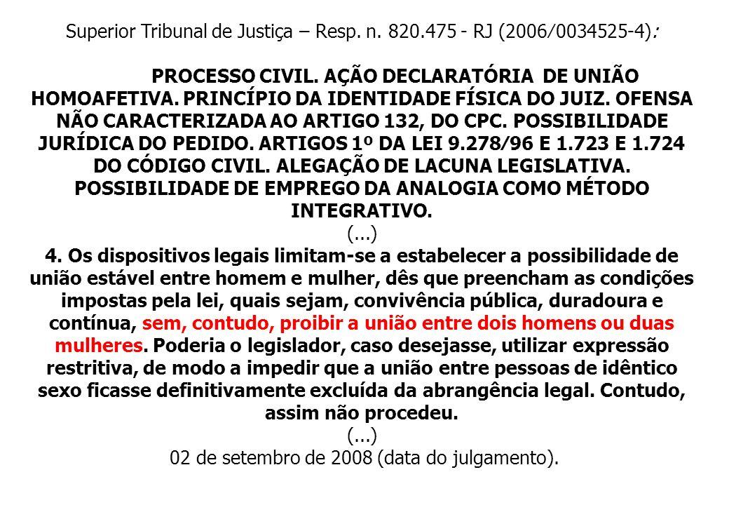 Superior Tribunal de Justiça – Resp. n. 820.475 - RJ (20060034525-4): PROCESSO CIVIL. AÇÃO DECLARATÓRIA DE UNIÃO HOMOAFETIVA. PRINCÍPIO DA IDENTIDADE