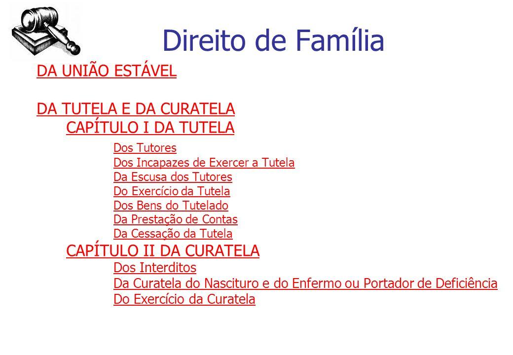 Direito de Família DA UNIÃO ESTÁVEL DA TUTELA E DA CURATELA CAPÍTULO I DA TUTELA Dos Tutores Dos Incapazes de Exercer a Tutela Da Escusa dos Tutores D