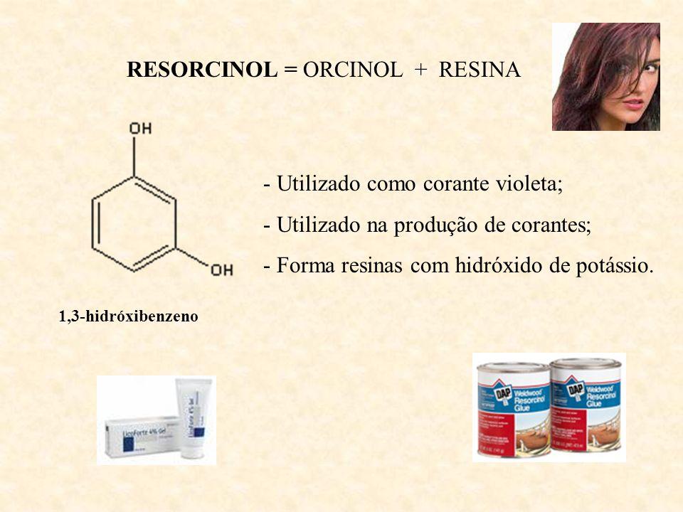 RESORCINOL = ORCINOL + RESINA - Utilizado como corante violeta; - Utilizado na produção de corantes; - Forma resinas com hidróxido de potássio. 1,3-hi