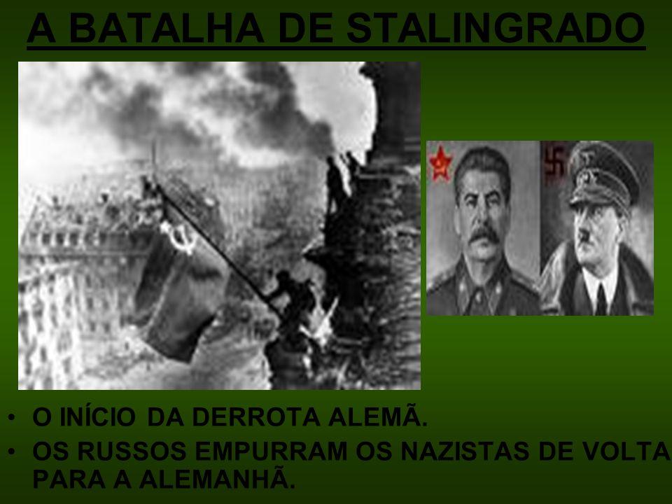 A BATALHA DE STALINGRADO O INÍCIO DA DERROTA ALEMÃ. OS RUSSOS EMPURRAM OS NAZISTAS DE VOLTA PARA A ALEMANHÃ.