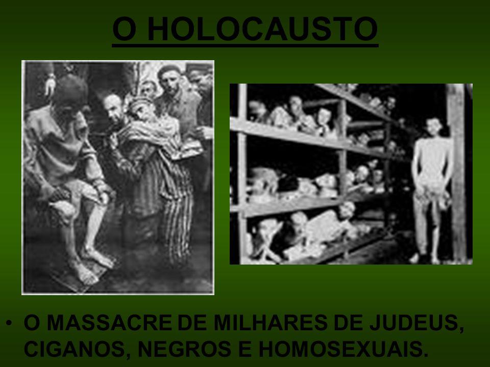 O HOLOCAUSTO O MASSACRE DE MILHARES DE JUDEUS, CIGANOS, NEGROS E HOMOSEXUAIS.