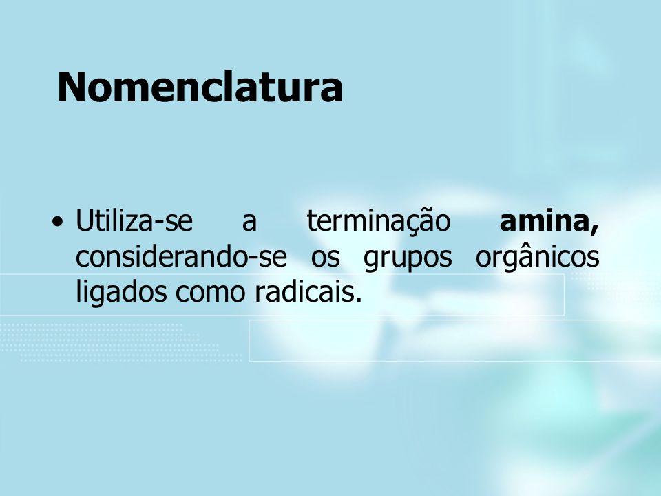 Nomenclatura Utiliza-se a terminação amina, considerando-se os grupos orgânicos ligados como radicais.