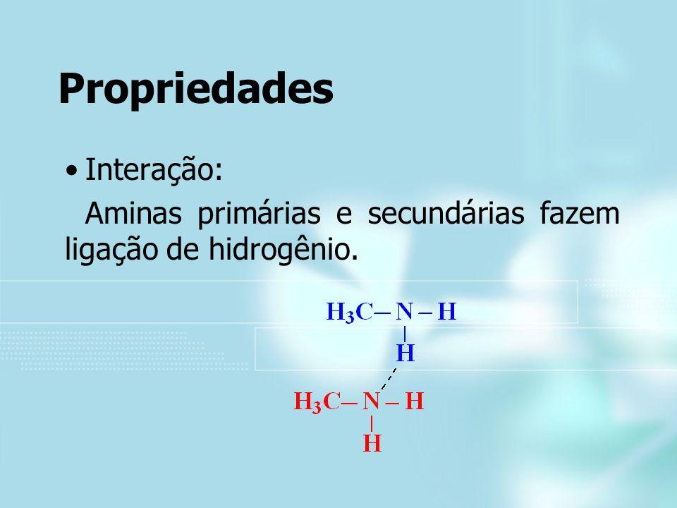 Propriedades Interação: Aminas primárias e secundárias fazem ligação de hidrogênio.