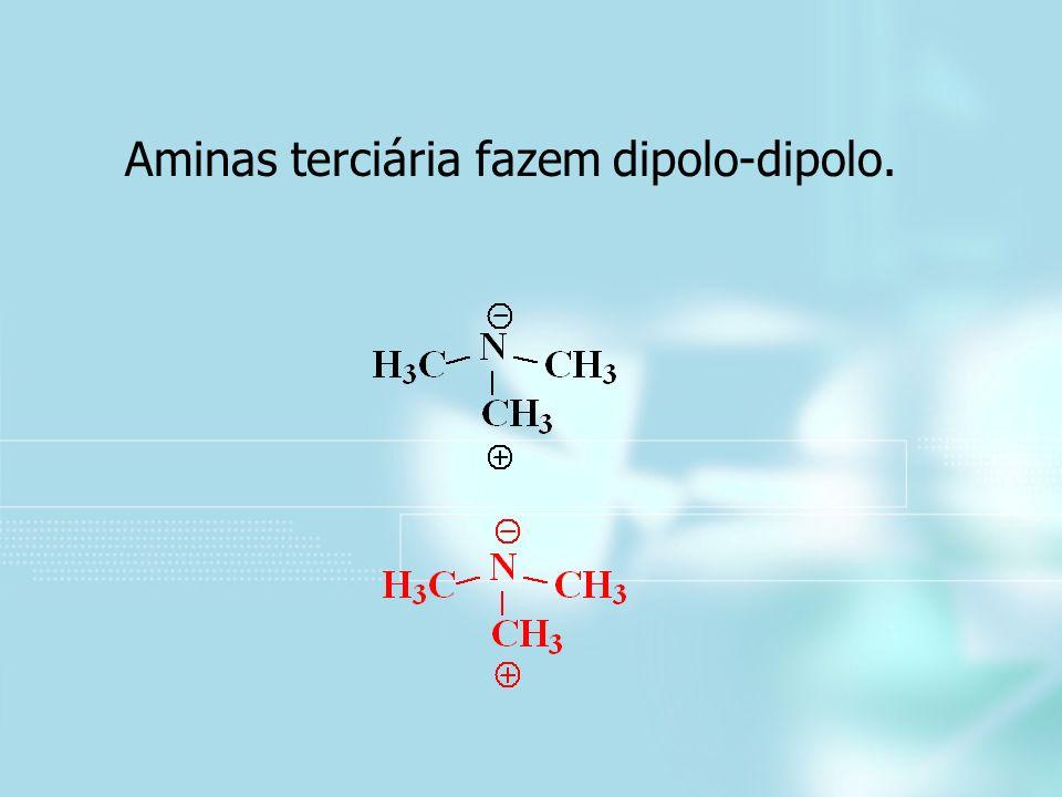 Aminas terciária fazem dipolo-dipolo.