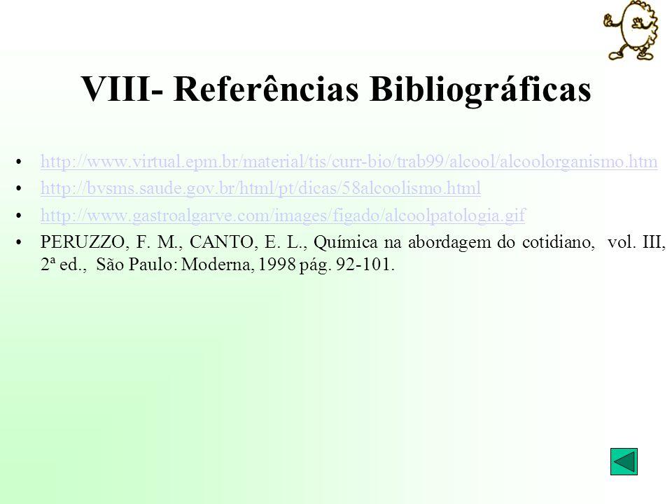 VIII- Referências Bibliográficas http://www.virtual.epm.br/material/tis/curr-bio/trab99/alcool/alcoolorganismo.htm http://bvsms.saude.gov.br/html/pt/d