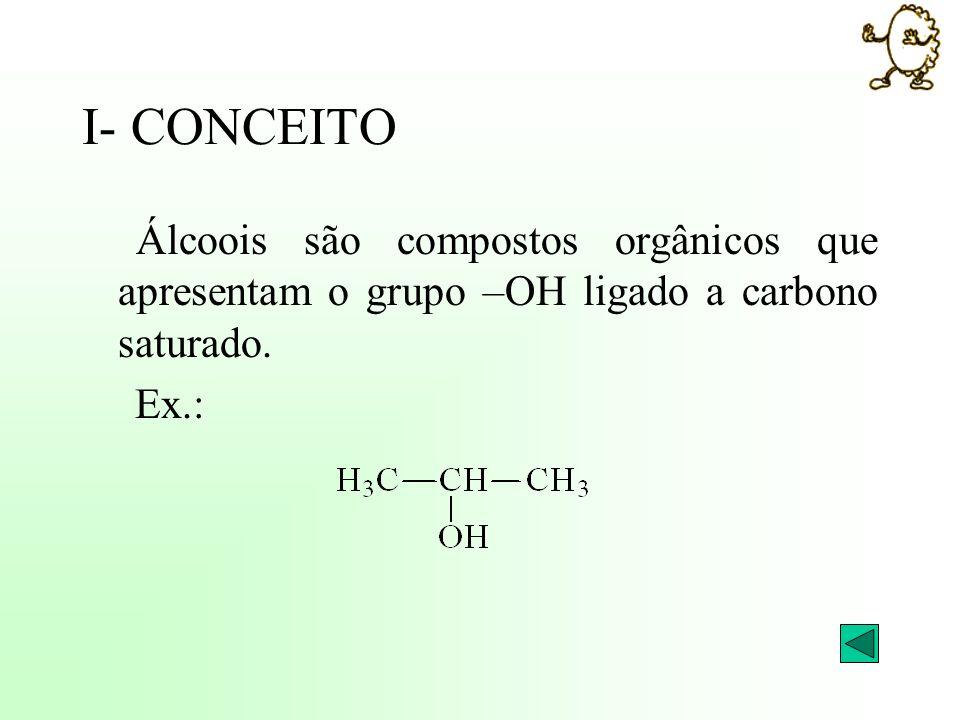 I- CONCEITO Álcoois são compostos orgânicos que apresentam o grupo –OH ligado a carbono saturado. Ex.: