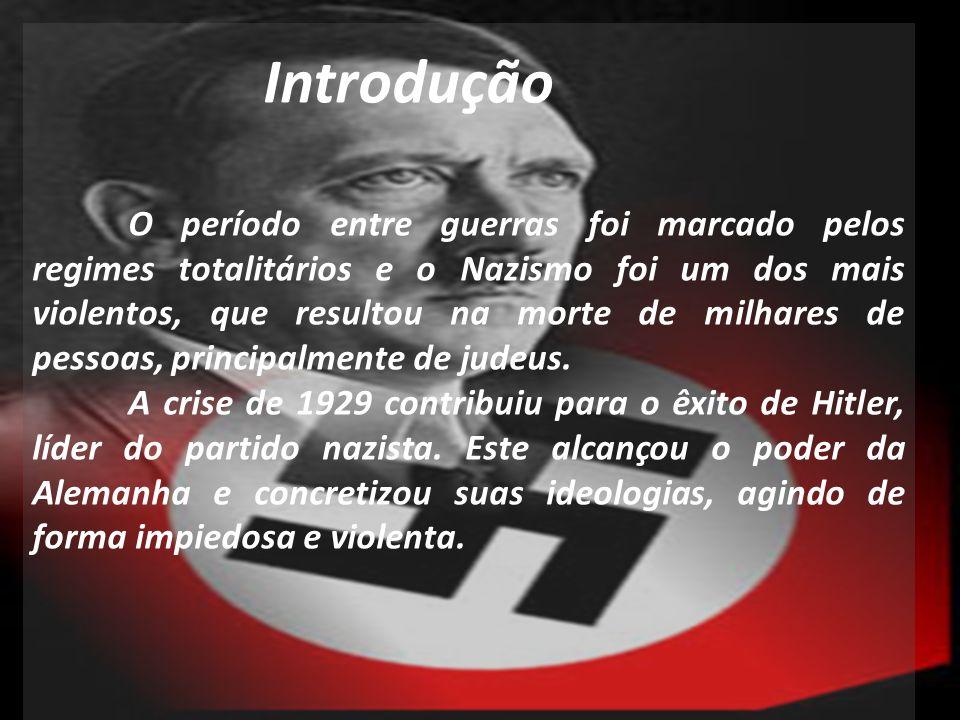 Introdução O período entre guerras foi marcado pelos regimes totalitários e o Nazismo foi um dos mais violentos, que resultou na morte de milhares de