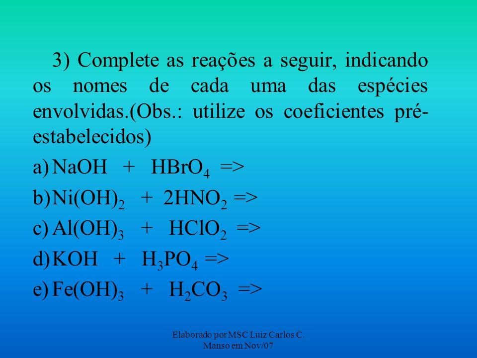 Elaborado por MSC Luiz Carlos C. Manso em Nov/07 3) Complete as reações a seguir, indicando os nomes de cada uma das espécies envolvidas.(Obs.: utiliz
