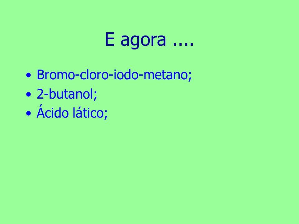 E agora.... Bromo-cloro-iodo-metano; 2-butanol; Ácido lático;