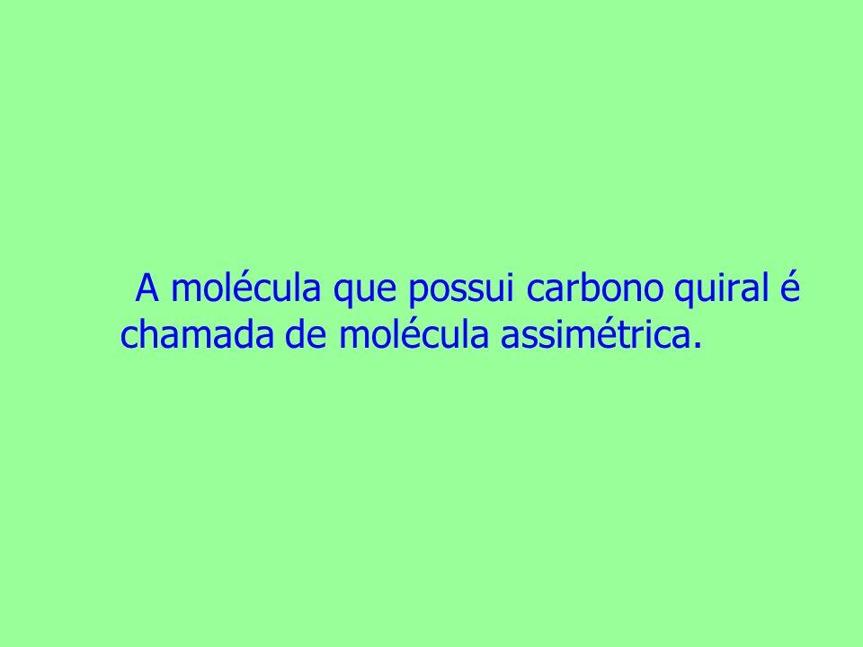 A molécula que possui carbono quiral é chamada de molécula assimétrica.