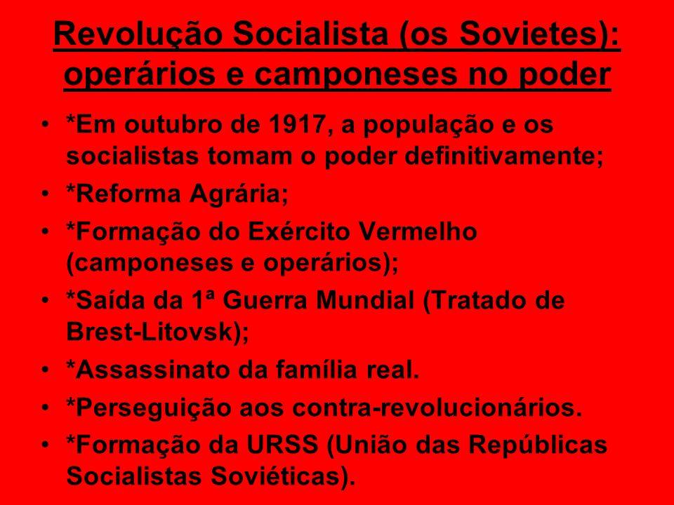 Revolução Socialista (os Sovietes): operários e camponeses no poder *Em outubro de 1917, a população e os socialistas tomam o poder definitivamente; *
