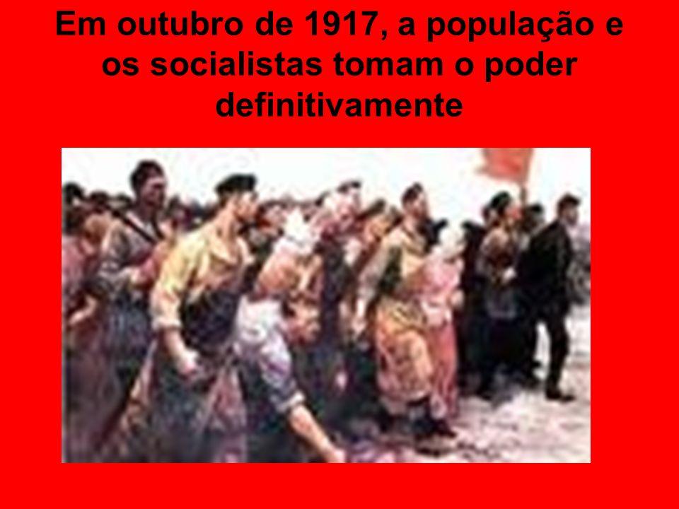 Em outubro de 1917, a população e os socialistas tomam o poder definitivamente
