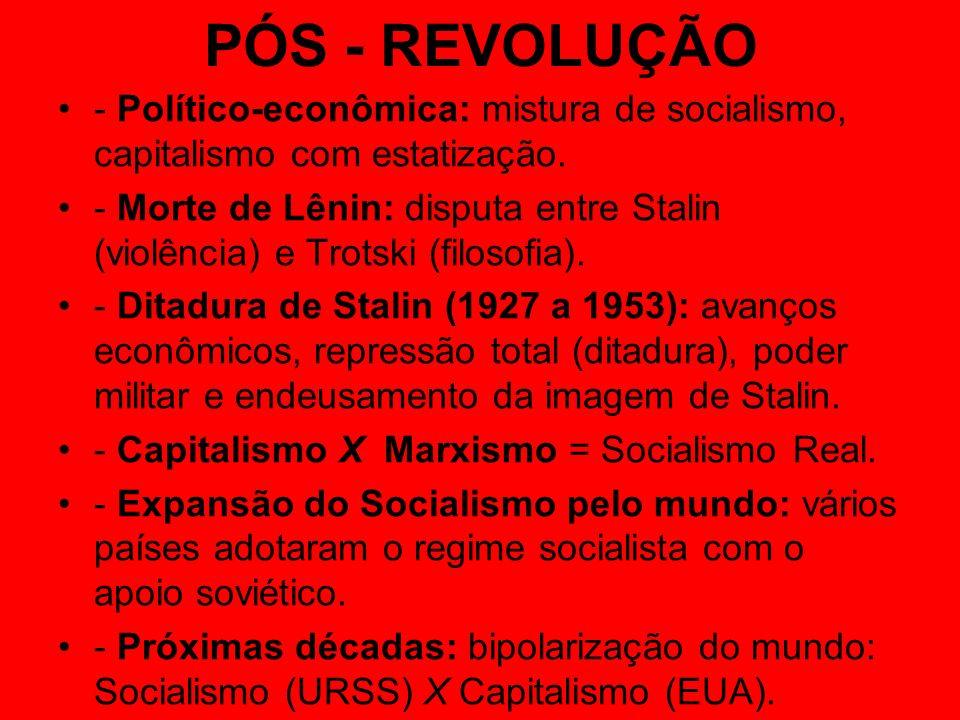 PÓS - REVOLUÇÃO - Político-econômica: mistura de socialismo, capitalismo com estatização. - Morte de Lênin: disputa entre Stalin (violência) e Trotski