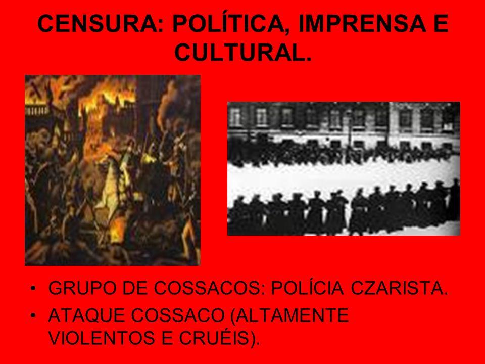 CENSURA: POLÍTICA, IMPRENSA E CULTURAL. GRUPO DE COSSACOS: POLÍCIA CZARISTA. ATAQUE COSSACO (ALTAMENTE VIOLENTOS E CRUÉIS).