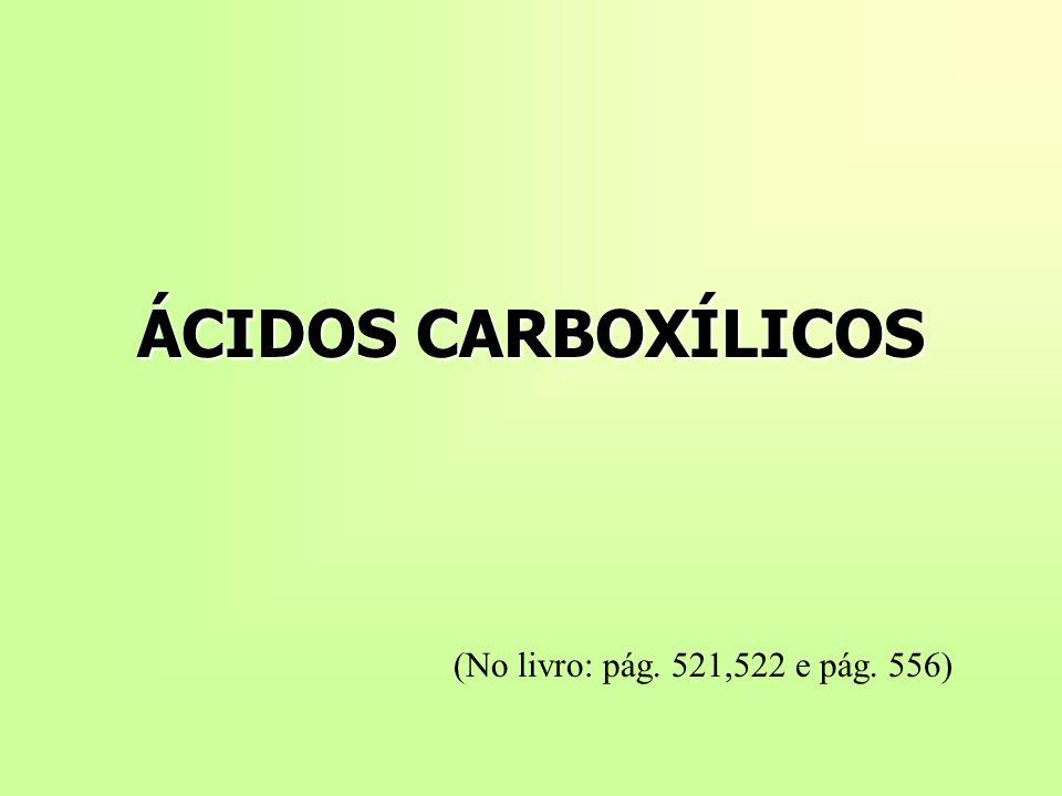 ÁCIDOS CARBOXÍLICOS (No livro: pág. 521,522 e pág. 556)
