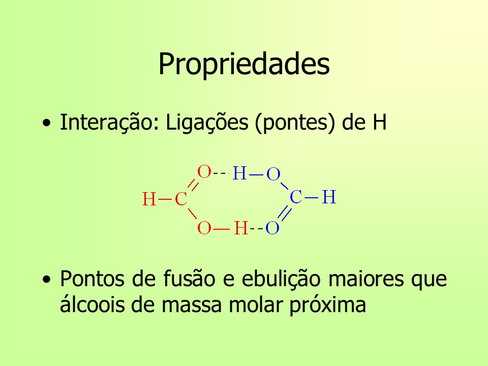 Propriedades Interação: Ligações (pontes) de H Pontos de fusão e ebulição maiores que álcoois de massa molar próxima