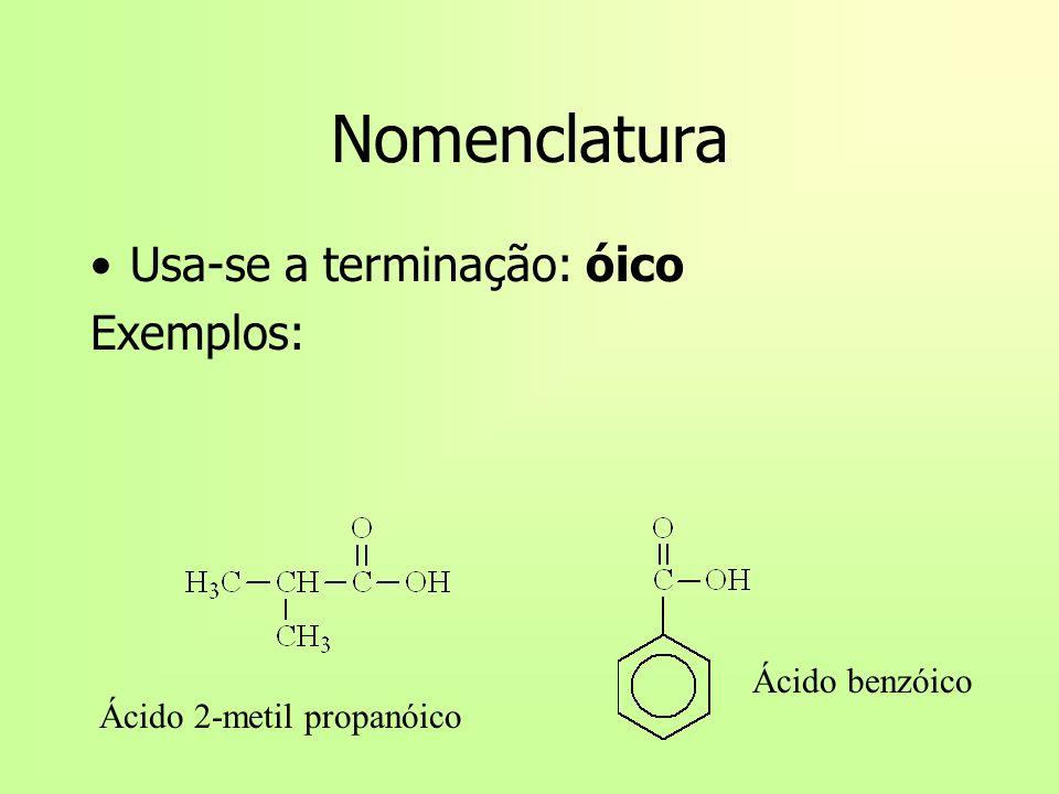 Nomenclatura Usa-se a terminação: óico Exemplos: Ácido 2-metil propanóico Ácido benzóico