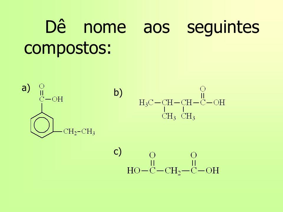 Dê nome aos seguintes compostos: a) b) c)
