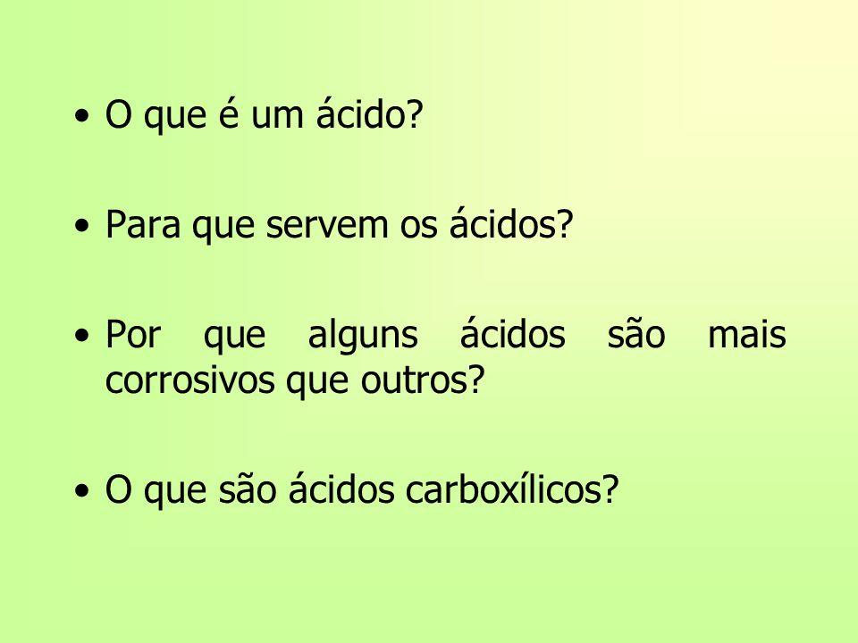 O que é um ácido? Para que servem os ácidos? Por que alguns ácidos são mais corrosivos que outros? O que são ácidos carboxílicos?