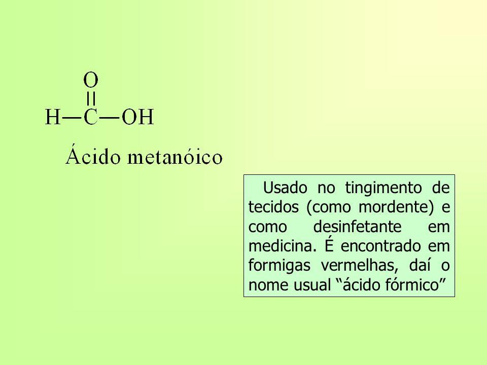 Usado no tingimento de tecidos (como mordente) e como desinfetante em medicina. É encontrado em formigas vermelhas, daí o nome usual ácido fórmico