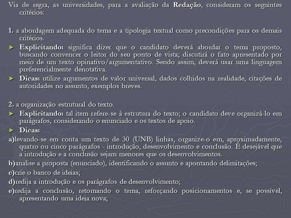 Via de regra, as universidades, para a avaliação da Redação, consideram os seguintes critérios: 1. a abordagem adequada do tema e a tipologia textual