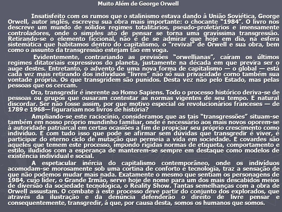 Muito Além de George Orwell Insatisfeito com os rumos que o stalinismo estava dando à União Soviética, George Orwell, autor inglês, escreveu sua obra