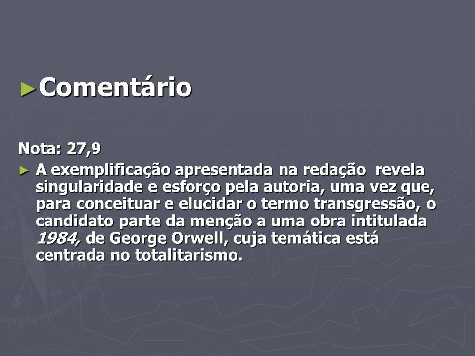 Comentário Comentário Nota: 27,9 A exemplificação apresentada na redação revela singularidade e esforço pela autoria, uma vez que, para conceituar e e