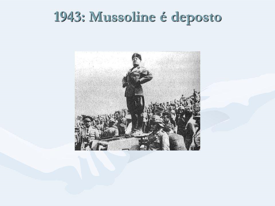 1943: Mussoline é deposto