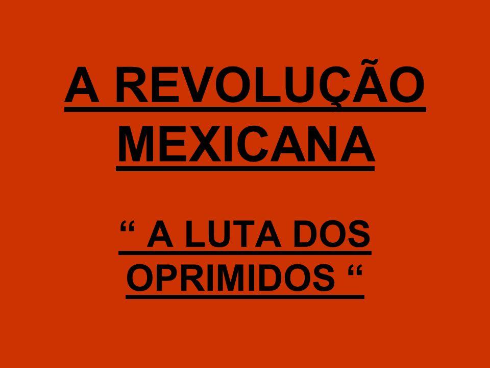 A REVOLUÇÃO MEXICANA A LUTA DOS OPRIMIDOS