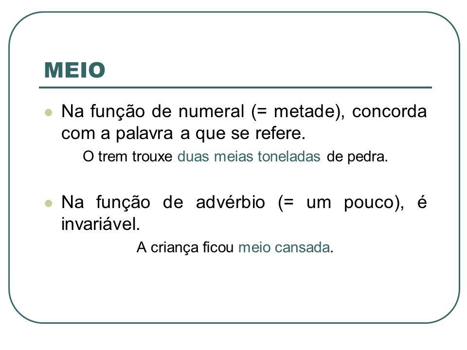 MEIO Na função de numeral (= metade), concorda com a palavra a que se refere.