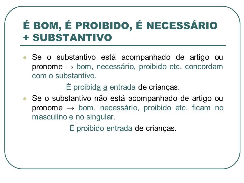 É BOM, É PROIBIDO, É NECESSÁRIO + SUBSTANTIVO Se o substantivo está acompanhado de artigo ou pronome bom, necessário, proibido etc.