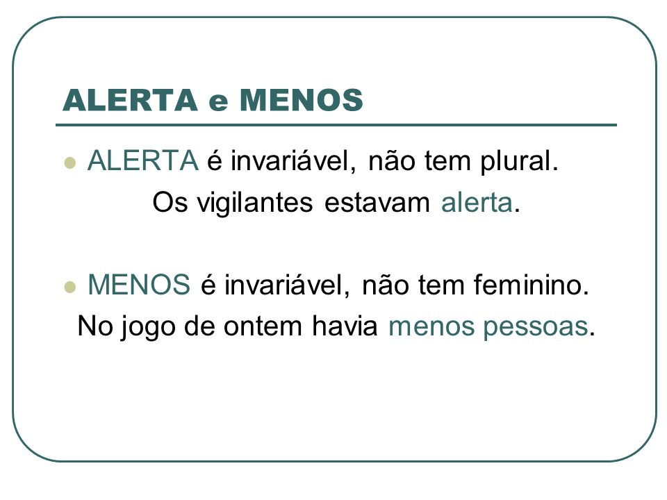 ALERTA e MENOS ALERTA é invariável, não tem plural.