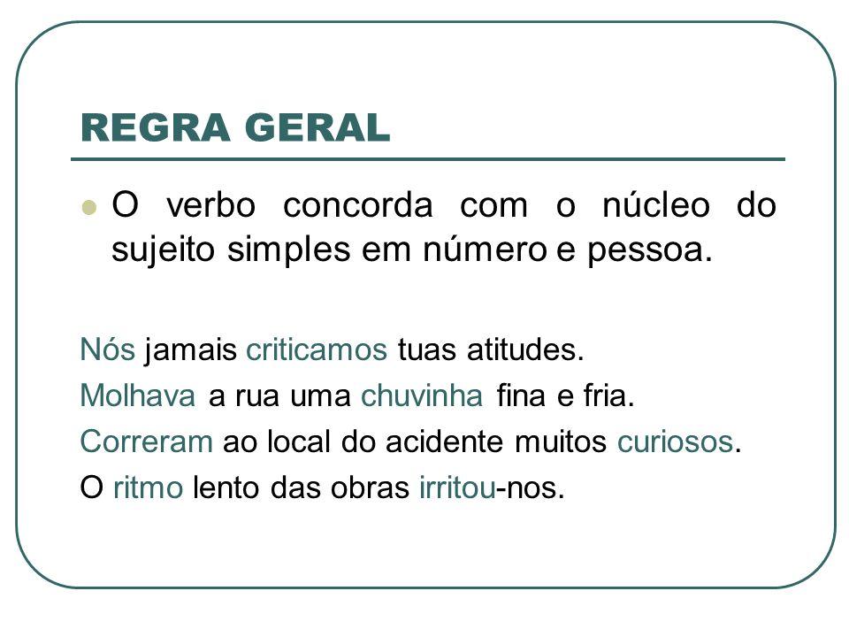 REGRA GERAL O verbo concorda com o núcleo do sujeito simples em número e pessoa.